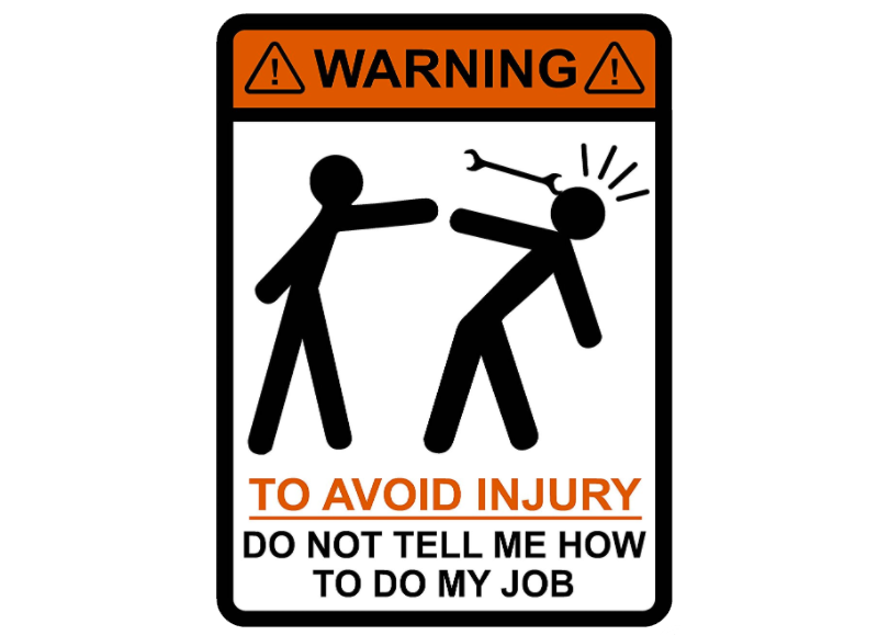 To Avoid Injury: Do Not Tell Me How To Do My Job